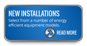 NEW INSTALLATIONS - Select from a number of energy efficient equipment models